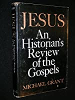 Jesus: An Historian's Review of the Gospels