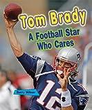 Tom Brady: A Football Star Who Cares (Sports Stars Who Care)