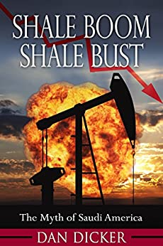 Shale Boom, Shale Bust: The Myth of Saudi America by [Dicker, Dan]