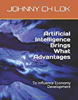 Artificial Intelligence Brings What Advantages: To Influence Economy Development