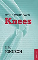 Treat Your Own Knees: Reissue (Overcoming Common Problems)
