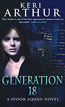 Generation 18: Number 2 in series (Spook Squad Trilogy) by [Arthur, Keri]