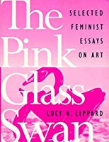 The Pink Glass Swan: Selected Essays on Feminist Art