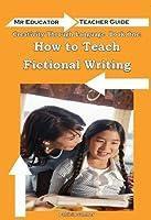 Creativity Through Language: How to Teach Fictional Writing