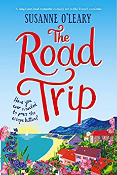 The Road Trip: A laugh out loud romantic comedy set in the French sunshine by [O'Leary, Susanne]