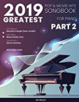 2019 GREATEST POP & MOVIE HITS SONGBOOK FOR PIANO PART 2 (Songbook For Piano 2019)
