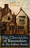 Anthony Trollope: The Chronicles of Barsetshire & The Palliser Novels: The Warden + The Barchester Towers + Doctor Thorne + Framley Parsonage + The Small ... + Eustace Diamonds… (English Edition)