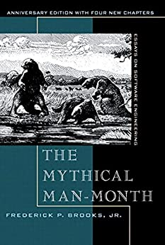 The Mythical Man-Month: Essays on Software Engineering, Anniversary Edition by [Brooks Jr., Frederick P.]