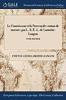 Le Fournisseur Et La Provencale: Roman de Moeurs: Par L. B. E.-L. de Lamothe-Langon; Tome Premier