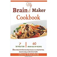 My Brain & Maker Cookbook: 60 Brain Healthy & Anti-inflammatory Recipes Everyone Can Use to Boost Brain Power, Improve Gut Ecology, Lose Belly Fat & Live Healthy!