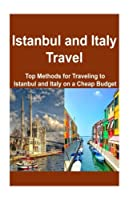 Istanbul and Italy Travel: Top Methods for Traveling to Istanbul and Italy on A; Istanbul ,istanbul Travel,italy, Italy Travel, Italy Trip