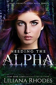 Needing the Alpha (The Crane Curse Book 3) by [Rhodes, Liliana]