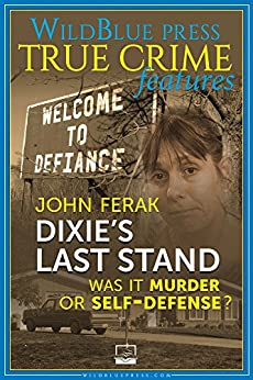 [Ferak, John]のDixie's Last Stand: Was It Murder or Self-Defense? (English Edition)