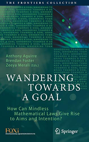 Download Wandering Towards a Goal: How Can Mindless Mathematical Laws Give Rise to Aims and Intention? (The Frontiers Collection) 3319757253