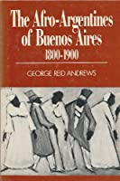 The Afro-Argentines of Buenos Aires, 1800-1900