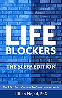 LIFEBLOCKERS The Sleep Edition: The REAL Facts on How to Overcome Insomnia by [Nejad, Lillian]
