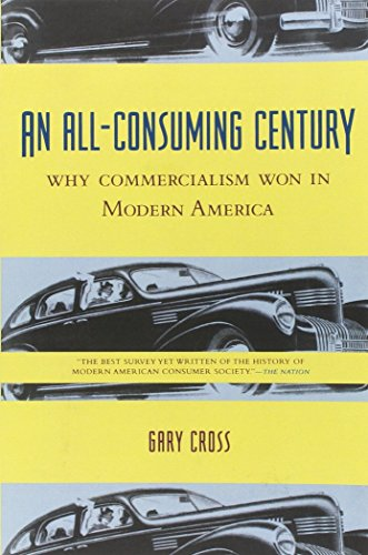 Download An All-Consuming Century: Why Commercialism Won in Modern America 0231113137
