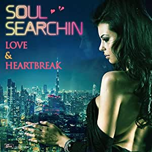 SOUL SEARCHIN'~LOVE & HEARTBREAK