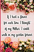 If I had a flower for each time I thought of my Mother, I could walk in my garden forever