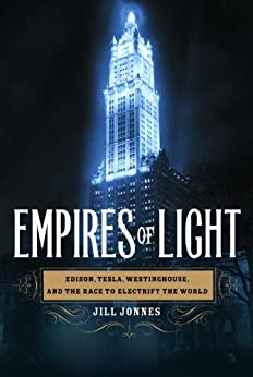 Empires of Light: Edison, Tesla, Westinghouse, and the Race to Electrify the World by [Jonnes, Jill]