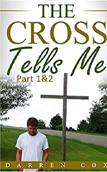 The Cross Tells Me Part 1&2 by [Cox, Darren]
