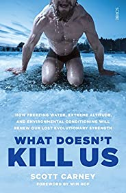 What Doesn't Kill Us: the bestselling guide to transforming your body by unlocking your lost evolutionary