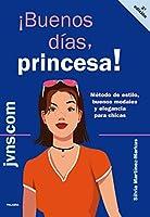 ¡Buenos días, princesa! : método de estilo, buenos modales y elegancia para chicas