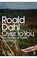 Modern Classics Over To You: Ten Stories Of Flyers And Flying (Penguin Modern Classics) by Roald Dahl(2010-03-02)