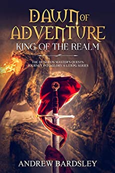 [Bardsley, Andrew]のDawn of Adventure (Book 4): King of the Realm: The Dungeon Master's Quests: Journey into Glory a LitRPG Series (English Edition)