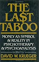 Last Taboo: Money As Symbol and Reality in Psychotherapy and Psychoanalysis