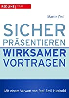 Sicher praesentieren - wirksamer vortragen: Vorwort von Prof. Emil Hierold