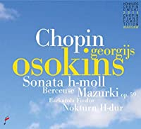 Chopin: Sonata b minor / Mazurki op. 59 / Berceuse by Georgijs Osokins