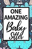"""One Amazing Babysitter: Funny Babysitter Notebook/Journal (6"""" X 9"""") Appreciation Gift For Christmas Or Birthday"""