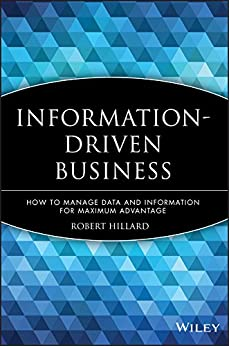 Information-Driven Business: How to Manage Data and Information for Maximum Advantage by [Hillard, Robert]