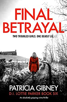 Final Betrayal: An absolutely gripping crime thriller (Detective Lottie Parker Book 6) by [Gibney, Patricia]