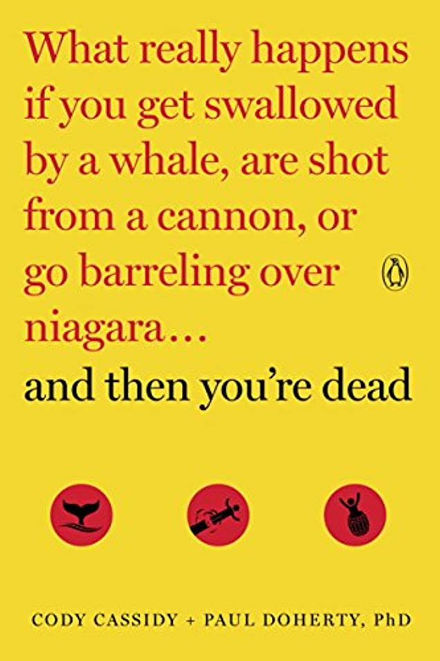 動くガード乙女And Then You're Dead: What Really Happens If You Get Swallowed by a Whale, Are Shot from a Cannon, or Go Barreling over Niagara (English Edition)
