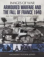 Armoured Warfare and the Fall of France 1940: Rare Photographs from Wartime Archives (Images of War)