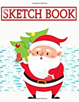 Sketch Book For Beginners Christmas Gift Bags: Cover Drawing Notebook & Sketchbook Set Blank Plain Sketch Books Paper Ideal For Drawing | Journaling - Sketching # Figure ~ Size 8.5 X 11 Inch 110 Page Best Prints Good Gift.