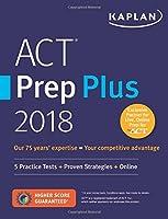 ACT Prep Plus 2018: 5 Practice Tests + Proven Strategies + Online (Kaplan Test Prep)