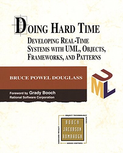 Download Doing Hard Time: Developing Real-Time Systems with UML, Objects, Frameworks, and Patterns (Addison-wesley Object Technology Series) 0201498375