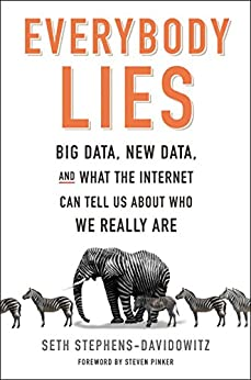 Everybody Lies: Big Data, New Data, and What the Internet Can Tell Us About Who We Really Are by [Stephens-Davidowitz, Seth]