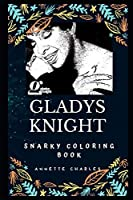 Gladys Knight Snarky Coloring Book: An American Singer and Songwriter. (Gladys Knight Snarky Coloring Books)