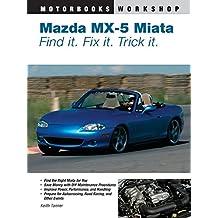 Mazda Miata MX-5 - Find It, Fix It, Trick It: Find It, Fix It, Tick It