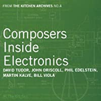 Composers Inside Electronics - From the Kitchen Archives No. 4 by David Tudor (2007-08-14)