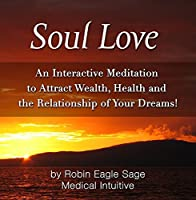 Soul Love- An Interactive Meditation to Attract Wealth Health and the Relationship of Your Dreams!【CD】 [並行輸入品]