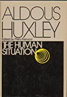 The human situation: Lectures at Santa Barbara, 1959 (A Cass Canfield book)