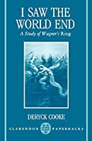 I Saw the World End: A Study of Wagner's Ring (Clarendon Paperbacks)