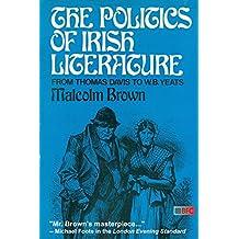 The Politics of Irish Literature: From Thomas Davis To W.B. Yeats