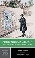 Puddn'head Wilson and Those Extraordinary Twins (Norton Critical Editions)