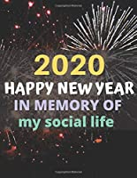 Happy 2020 New Year In Memory of My Social Life: A funny, humorous, resolutions, personal wishes, dreams and planner journal for yourself or as a gift to others.